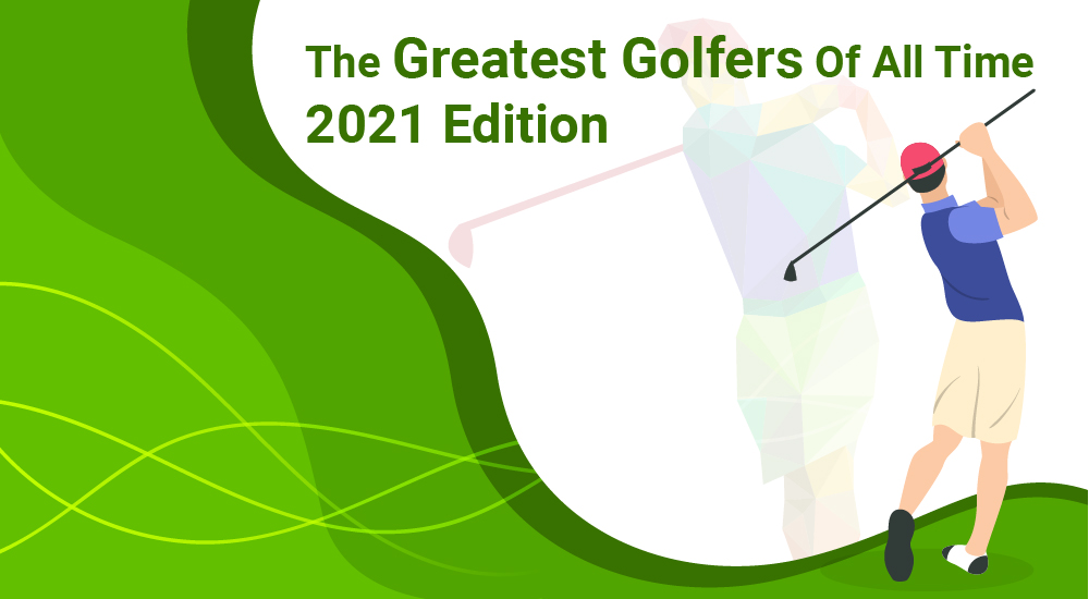 1The Greatest Golfers Of All Time - 2021 Edition